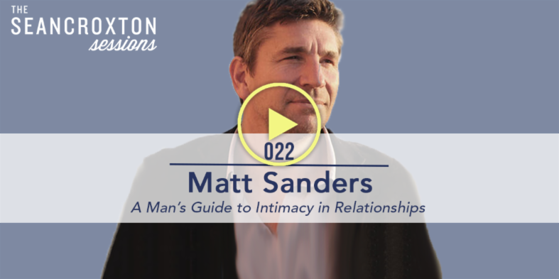 022 | Matt Sanders: A Man's Guide to Intimacy