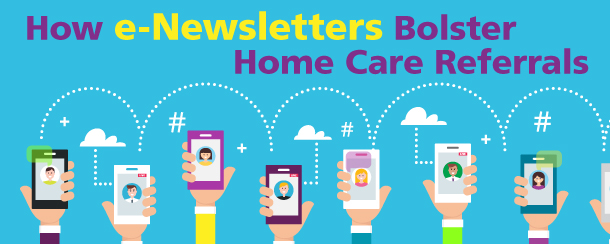How e-Newsleters Bolster Home Care Referrals