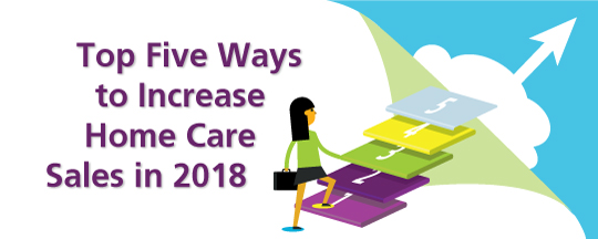 Top Five Ways to Increase Home Care Sales in 2018