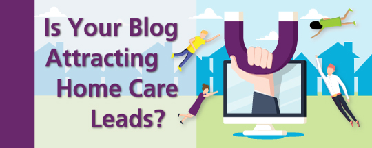Is Your Blog Attracting Home Care Leads?