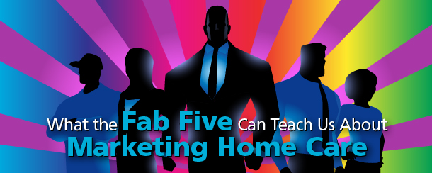 What the Fab Five Can Teach Us About Marketing Home Care