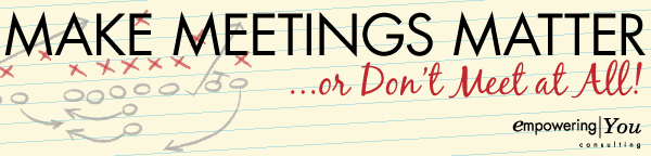 Make Meetings Count…or Don't Meet at All!