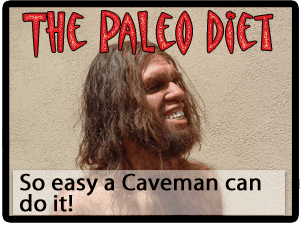 Paleo diet- so easy a caveman can do it