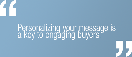 Personalizing your message is the key to engaging buyers.