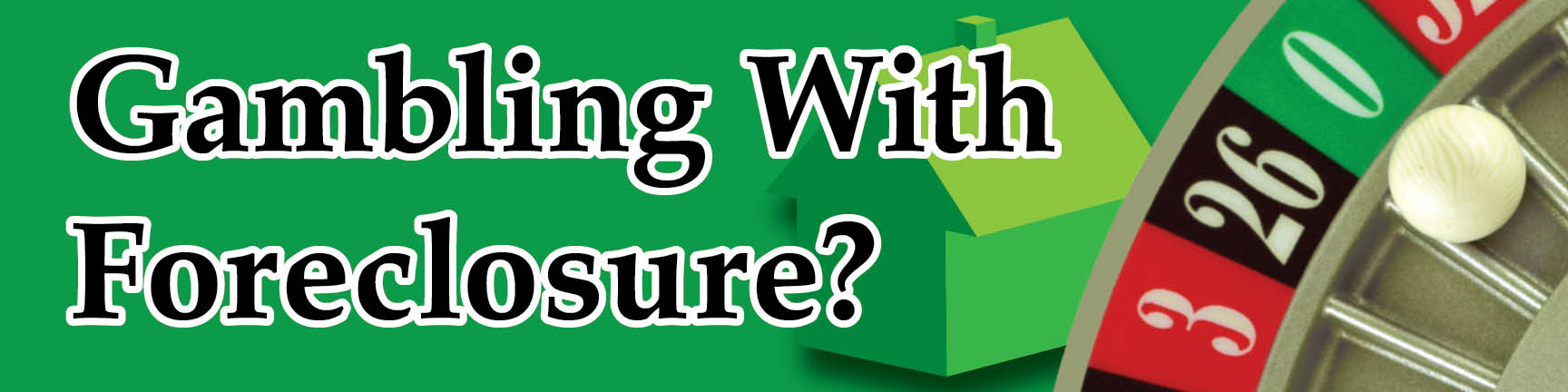 Gambling With Foreclosure?