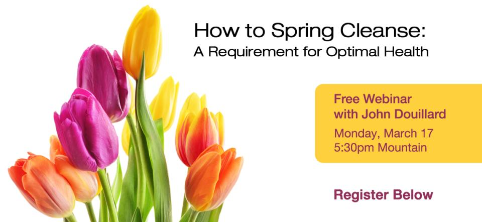 How to Spring Cleanse: A Requirement for Optimal Health @ Everywhere!