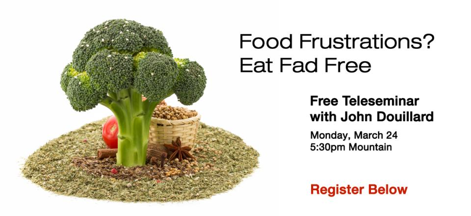 Food Frustrations? Eat Fad Free Live Teleseminar @ Everywhere!