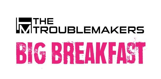 The Troublemakers Big Breakfast