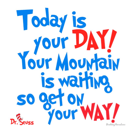 Dr. Seuss Today is your Day!