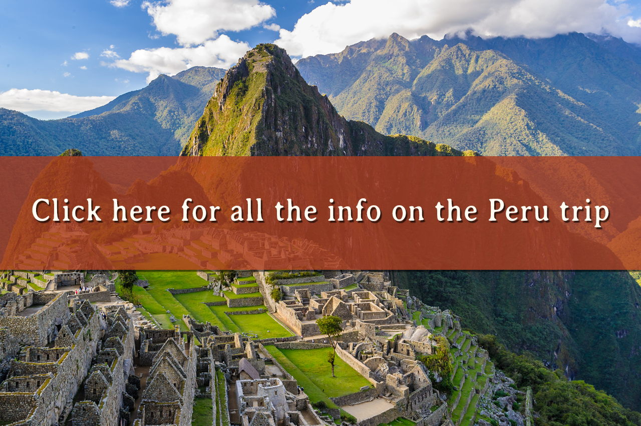 Click here for all the info on the Peru trip