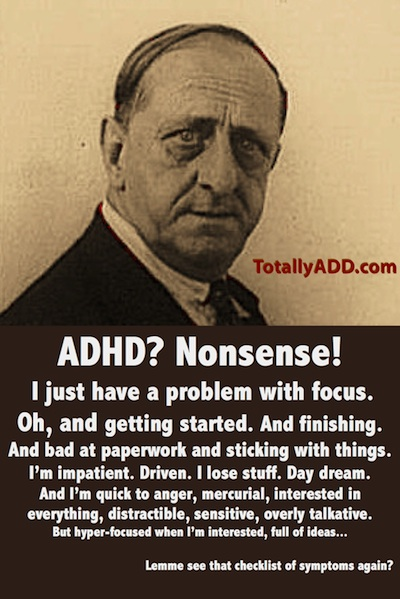 cartoon with … ADHD? Nonsense! I just have a problem with focus. Oh, and getting started. And finishing. And … For more info, see https://totallyadd.com