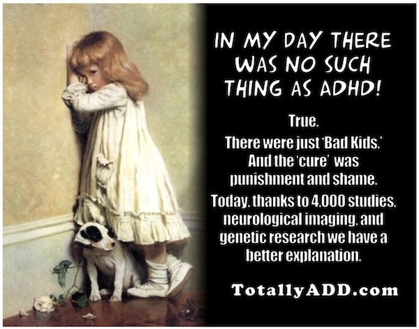 cartoon … In my day there was no such thing as ADHD! Just Bad Kids. Cure was punishment and shame. Today, we know more. … For more info, see https://totallyadd.com