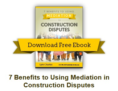 Download Ebook: 7 Benefits to Using Mediation in Construction Disputes