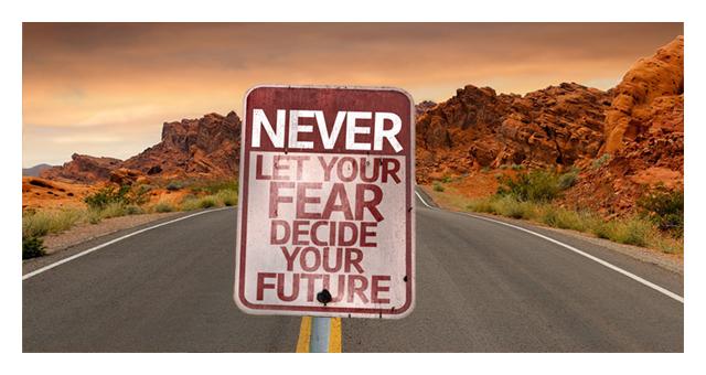 Never let fear decide