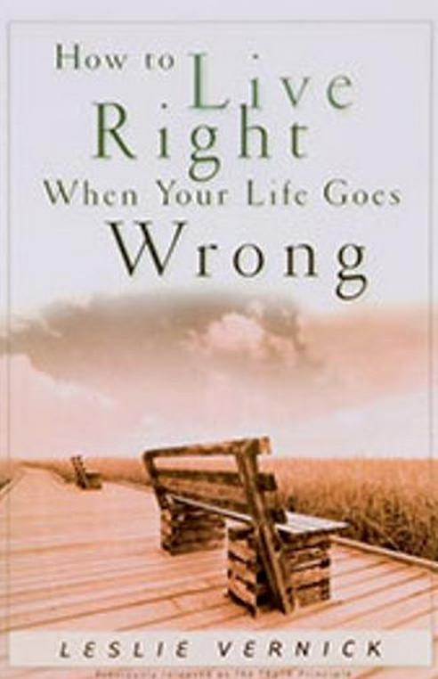 how to live right when our life goes wrong