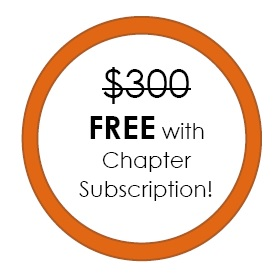 $300 Value FREE with Chapter Subscription!