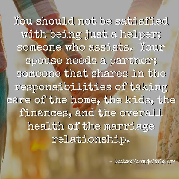 3 Reasons Why Your Spouse Needs a Partner, Not a Helper