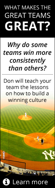 What Makes the Great Teams Great?  Why do some teams win more consistently than others?  Don will teach your team the lessons on how to build a winning culture!  Click here to learn more.