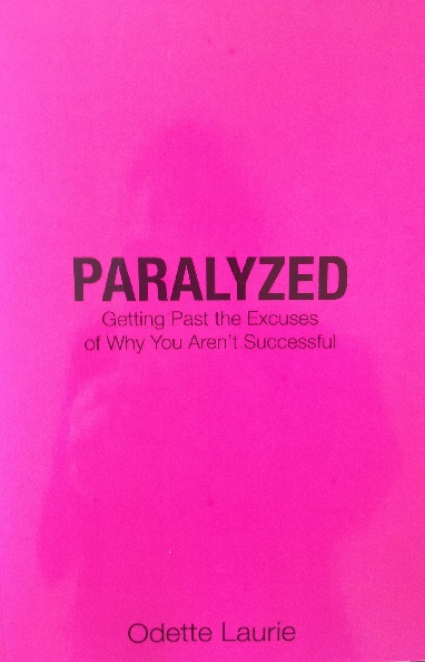 Paralyzed: Getting Past the Excuses of Why You Aren't Successful - by Odette Laurie